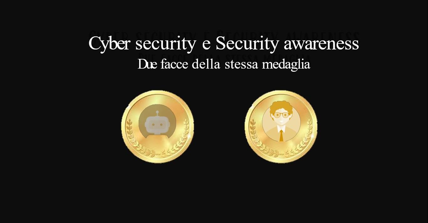 CyberRisk e SecurityAwareness, due facce della stessa medaglia.
